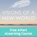 Visions of a New World: 4-Part Free eCourse